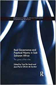 Real Governance and Practical Norms in Sub-Saharan Africa: The game of the rules Paperback – 7 Feb 2017 by Tom De Herdt (Editor), Jean-Pierre OLIVIER de SARDAN (Editor)